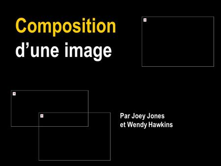 Composition d'une image Par Joey Jones et Wendy Hawkins.