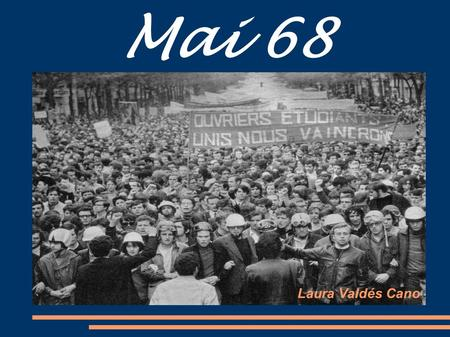 Mai 68 Laura Valdés Cano. Introduction 1968 était un ans de beaucoup de troubles civiques ; il y avait des grands manifestations à Rome, à Berlin, à Tokyo.