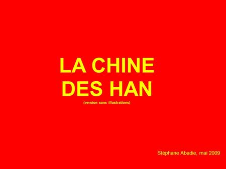 LA CHINE DES HAN (version sans illustrations) Stéphane Abadie, mai 2009.