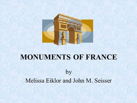 MONUMENTS OF FRANCE by Melissa Eiklor and John M. Seisser.