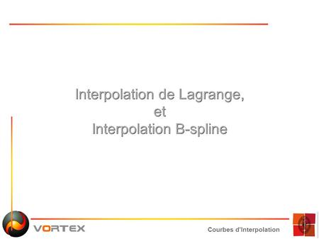 Courbes d'Interpolation Interpolation de Lagrange, et Interpolation B-spline.