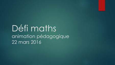 Défi maths animation pédagogique 22 mars 2016. Défi maths junior  Un site dédié :   Protocole  Inscription.