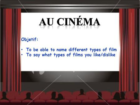 Objetif: To be able to name different types of film To say what types of films you like/dislike.