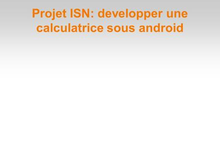 Projet ISN: developper une calculatrice sous android.