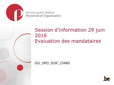 Session d'information 29 juin 2016 Evaluation des mandataires DG_OPO_DOP_23480.