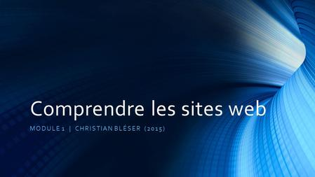 Comprendre les sites web MODULE 1 | CHRISTIAN BLÉSER (2015)