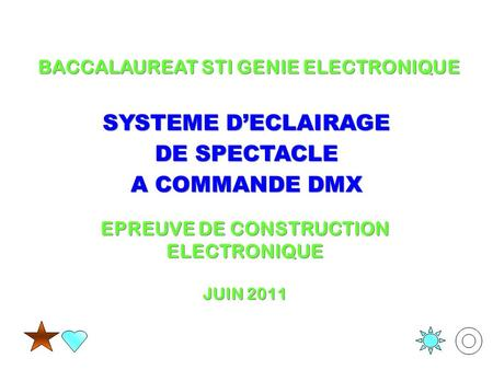 SYSTEME D'ECLAIRAGE DE SPECTACLE EPREUVE DE CONSTRUCTION ELECTRONIQUE