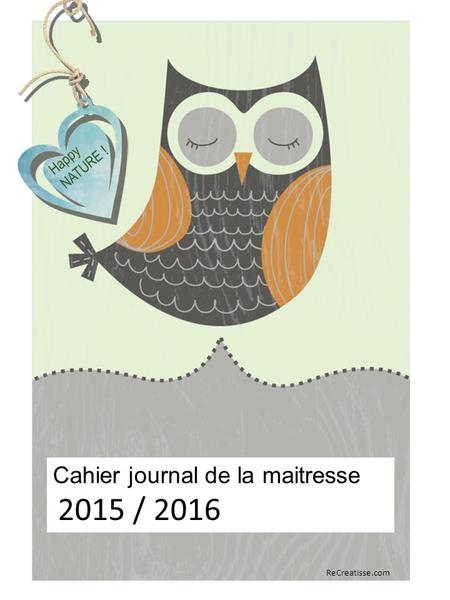 Cahier journal de la maitresse 2015 / 2016 Happy NATURE ! ReCreatisse.com.