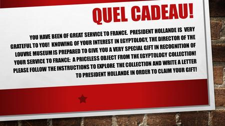 QUEL CADEAU! YOU HAVE BEEN OF GREAT SERVICE TO FRANCE. PRESIDENT HOLLANDE IS VERY GRATEFUL TO YOU! KNOWING OF YOUR INTEREST IN EGYPTOLOGY, THE DIRECTOR.