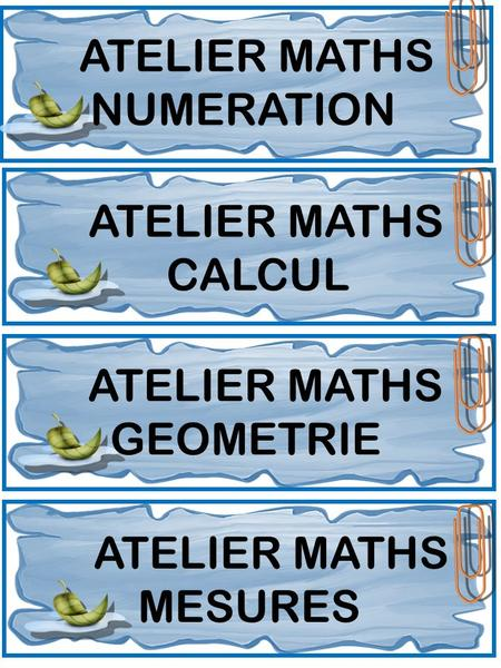 ATELIER MATHS NUMERATION ATELIER MATHS CALCUL ATELIER MATHS GEOMETRIE ATELIER MATHS MESURES.