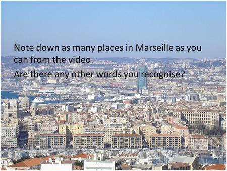 Note down as many places in Marseille as you can from the video. Are there any other words you recognise?