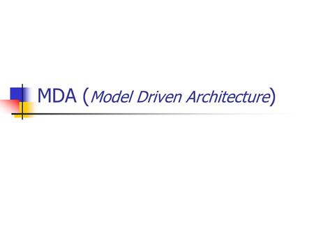 MDA ( Model Driven Architecture ). Introduction Model Driven Architecture ● Framework ● Développement de logiciels ● Object Management Group (OMG) ●