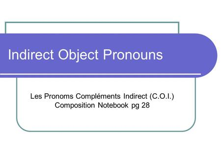 Indirect Object Pronouns Les Pronoms Compléments Indirect (C.O.I.) Composition Notebook pg 28.