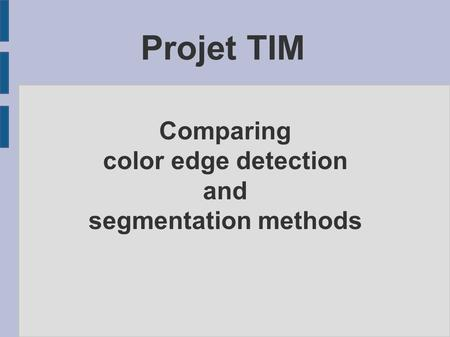 Comparing color edge detection and segmentation methods Projet TIM.