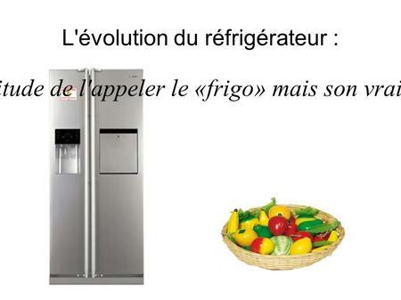 Evolution du réfrigérateur