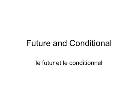 Future and Conditional le futur et le conditionnel.