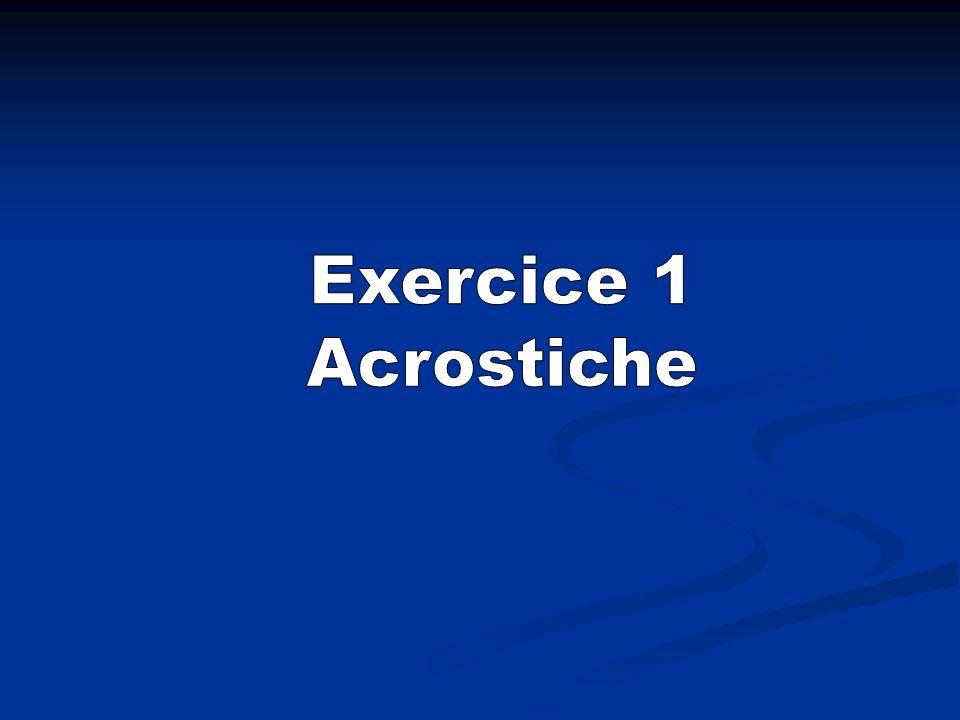 Acrostiche : C est un poème dont les initiales de chaque vers, lues dans le sens vertical, composent un mot.