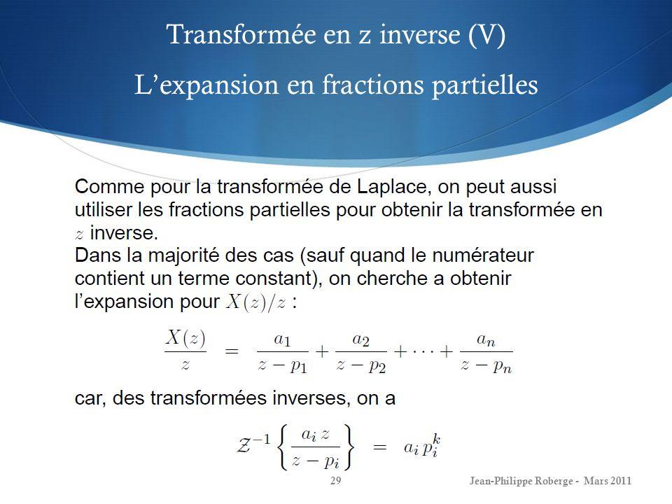 Transformée en z inverse (VI) Lexpansion en fractions partielles Jean-Philippe Roberge - Mars 201130