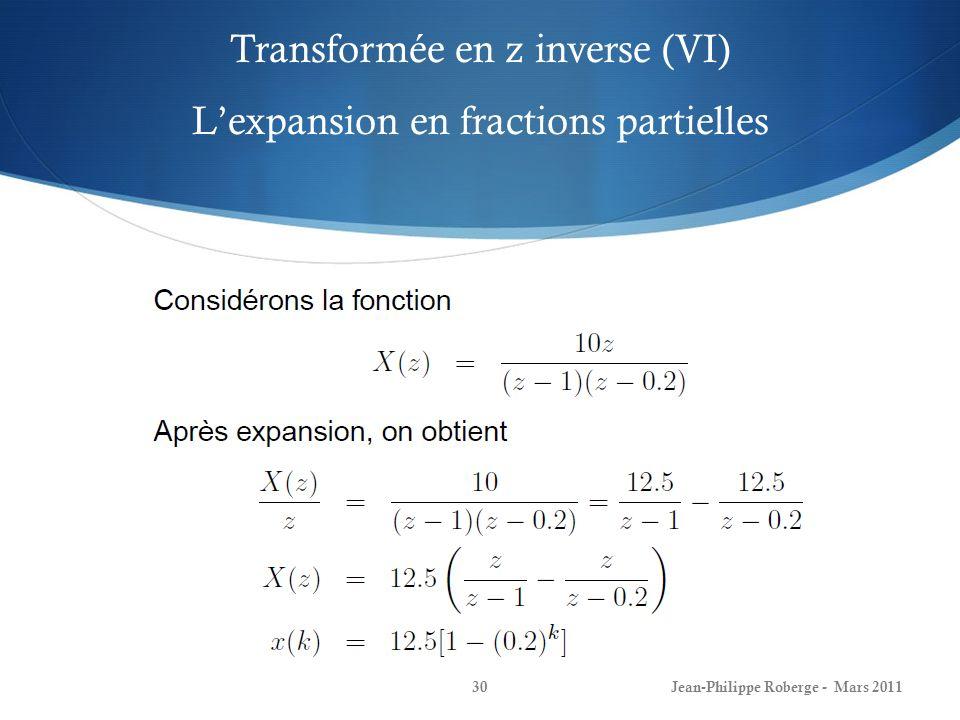 Transformée en z inverse (VII) Lexpansion en fractions partielles Jean-Philippe Roberge - Mars 201131