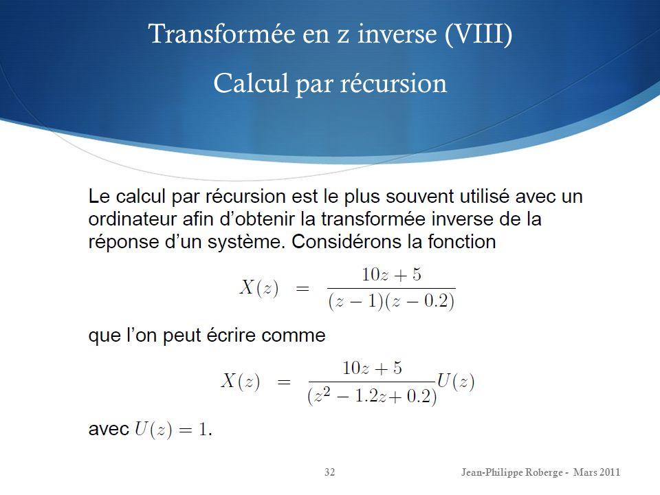 Transformée en z inverse (IX) Calcul par récursion Jean-Philippe Roberge - Mars 201133
