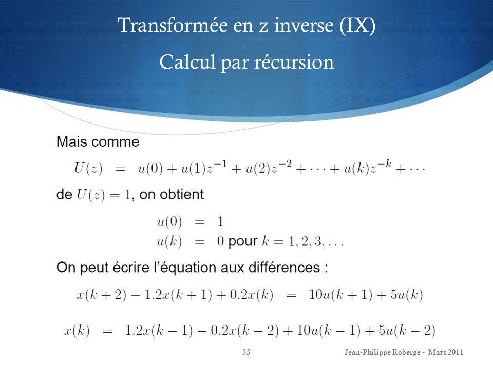 Transformée en z inverse (IX) Calcul par récursion Jean-Philippe Roberge - Mars 201134