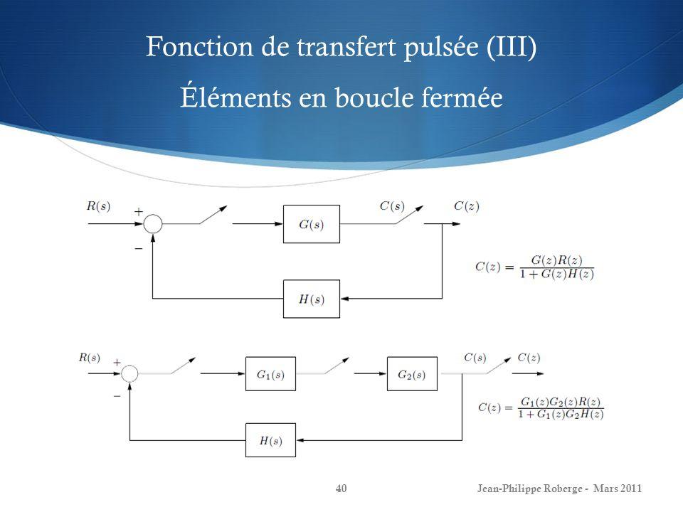 Fonction de transfert pulsée (IV) Exemple I Jean-Philippe Roberge - Mars 201141