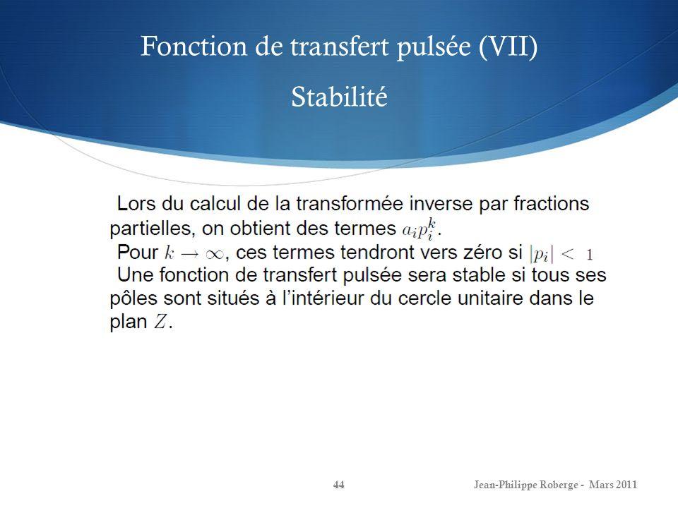 Fonction de transfert pulsée (VIII) Stabilité Jean-Philippe Roberge - Mars 201145