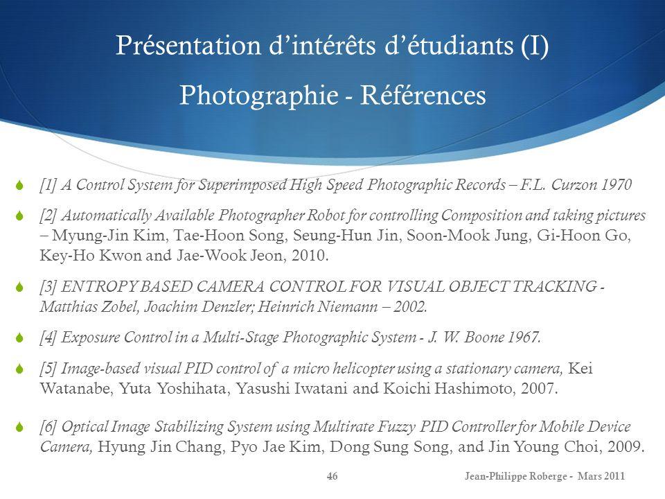Présentation dintérêts détudiants (II) Photographie Jean-Philippe Roberge - Mars 201147 Application #1 : le robot photographe (tiré de [2]) Utile lors de sinistres ou de situations critiques (e.g.