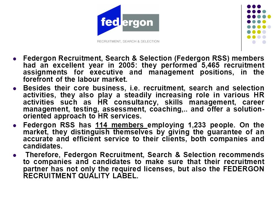 1 - Key figures 2005 Federgon Recruitment, Search & Selection (RSS) members had an excellent year in 2005: they performed 5,465 recruitment assignments.