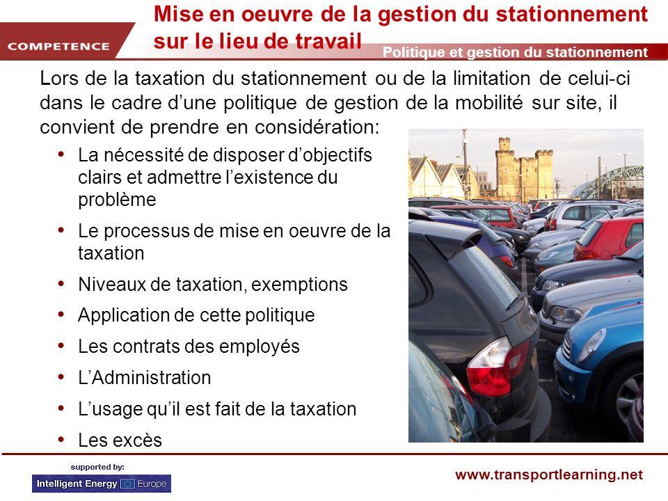 Politique et gestion du stationnement www.transportlearning.net Faire accepter la politique de stationnement Communiquer sur les changements et les raisons qui les soutendent Le public connaît et comprend les mesures prises.