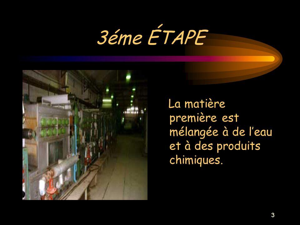 3 3éme ÉTAPE La matière première est mélangée à de leau et à des produits chimiques.
