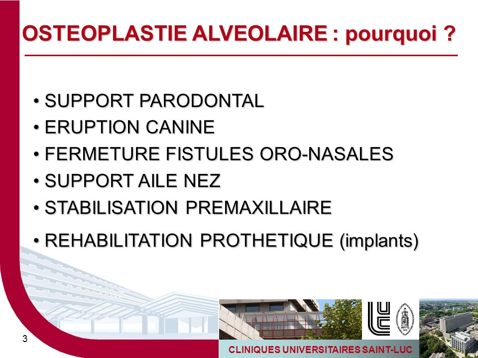 CLINIQUES UNIVERSITAIRES SAINT-LUC 4 SUPPORT PARODONTAL SUPPORT PARODONTAL OSTEOPLASTIE ALVEOLAIRE : pourquoi ?