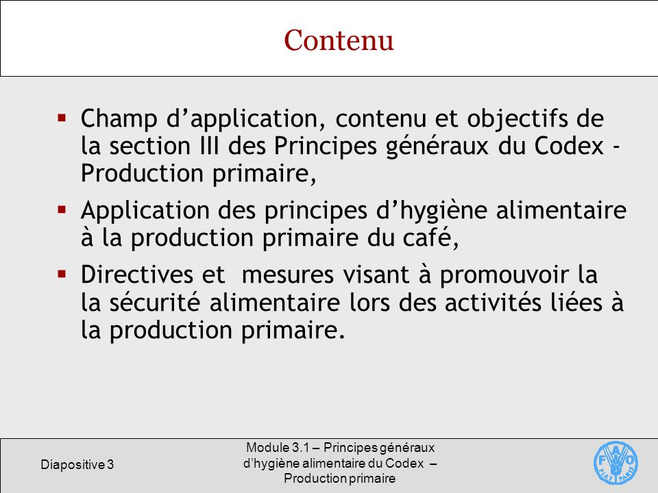 Diapositive 4 Module 3.1 – Principes généraux dhygiène alimentaire du Codex – Production primaire Section III – Production primaire Définition du Codex de la production primaire:...