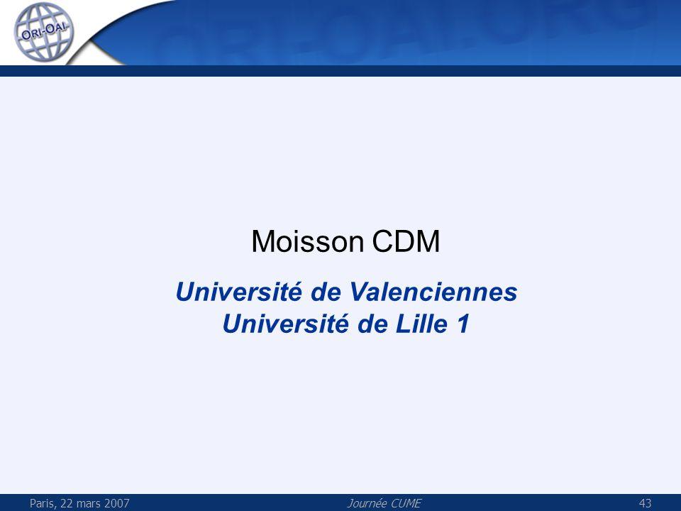 Paris, 22 mars 2007Journée CUME44 Moisson 3: CDM Universités de Valenciennes et Lille 1 Moissonneur OAI Entrepôt OAI CDM Entrepôt OAI CDM Valenciennes Lille 1 LOM DC