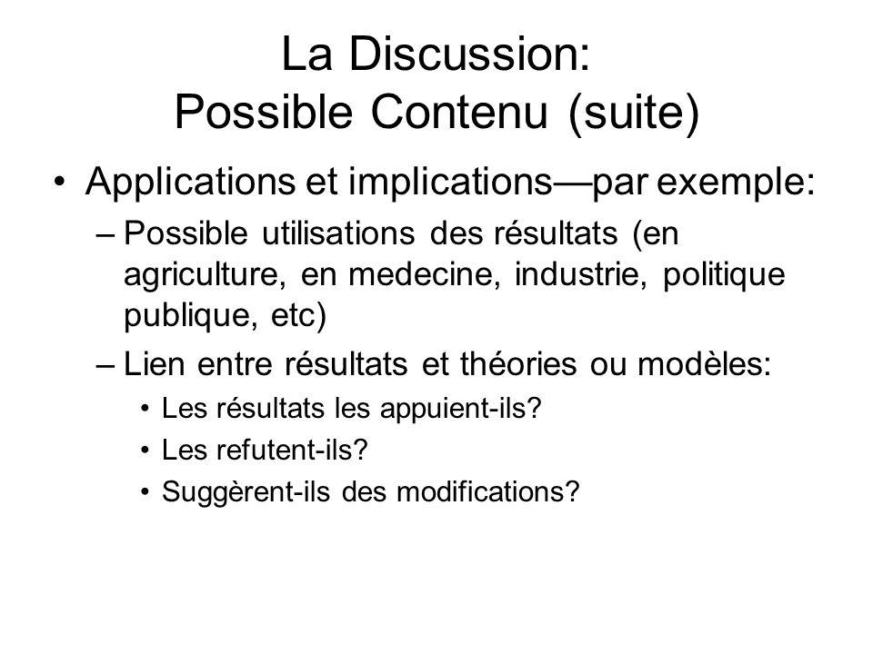 La Discussion: Possible Contenu (suite) Dautres recherches nécessairespar exemple: –Aborder des questions non encore résolues –Aborder ded nouvelles questions soulevées par les résultats Autres