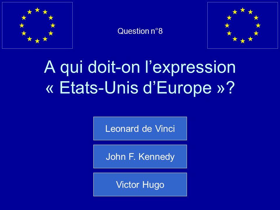 Question n°8 A qui doit-on lexpression « Etats-Unis dEurope ».