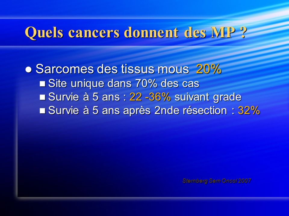 Cancers colorectaux 15-20% Cancers colorectaux 15-20% Méta hépatiques associées Méta hépatiques associées Survie à 5 ans : 30-55% Survie à 5 ans : 30-55% Survie à 5 ans après 2nde résection : 20-30% Survie à 5 ans après 2nde résection : 20-30% Quels cancers donnent des MP .