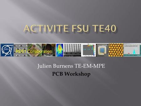 Julien Burnens TE-EM-MPE PCB Workshop.  FSU TE 40  Organisation  Production  Capacité de production  Fabrication multicouche  Technologie Flex 