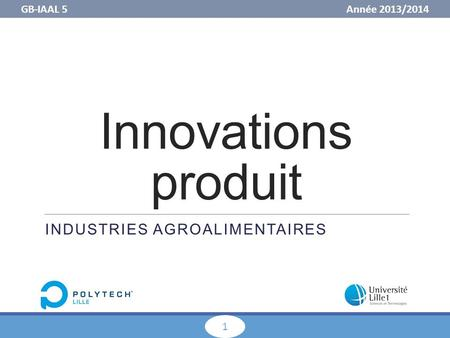 GB-IAAL 5 Année 2013/ Innovations produit INDUSTRIES AGROALIMENTAIRES.