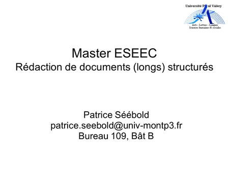 Master ESEEC Rédaction de documents (longs) structurés Patrice Séébold Bureau 109, Bât B.