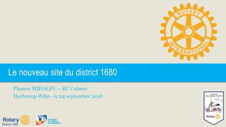 Le nouveau site du district 1680 Plamen MIHALEV – RC Colmar Horbourg-Wihr– le 24 septembre 2016.