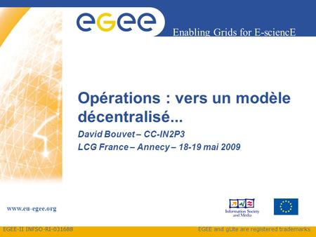 EGEE-II INFSO-RI Enabling Grids for E-sciencE  EGEE and gLite are registered trademarks Opérations : vers un modèle décentralisé...