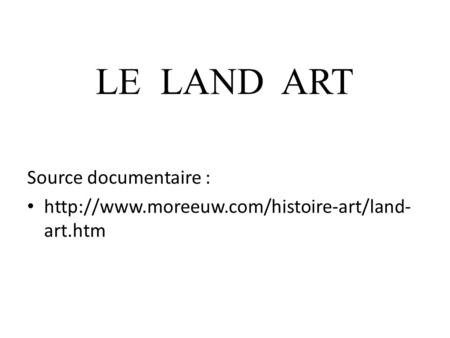 LE LAND ART Source documentaire :  art.htm.