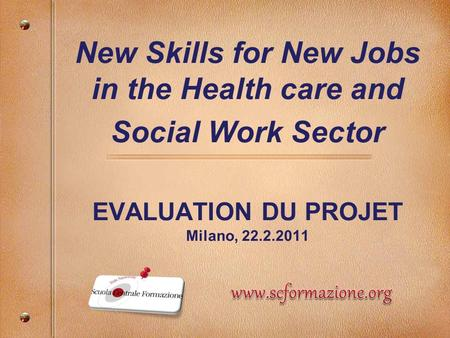 New Skills for New Jobs in the Health care and Social Work Sector EVALUATION DU PROJET Milano,