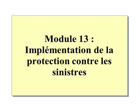 Module 13 : Implémentation de la protection contre les sinistres.