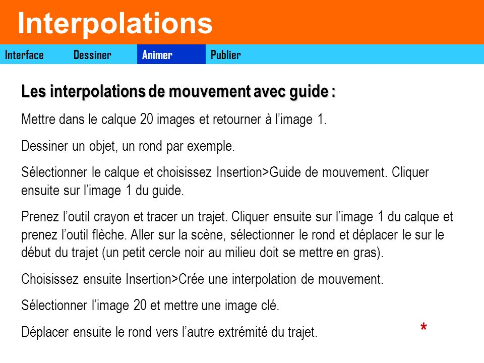 Interpolations Les interpolations de forme : Les interpolations de forme : Créer par exemple 20 images dans le calque et retourner à limage 1.