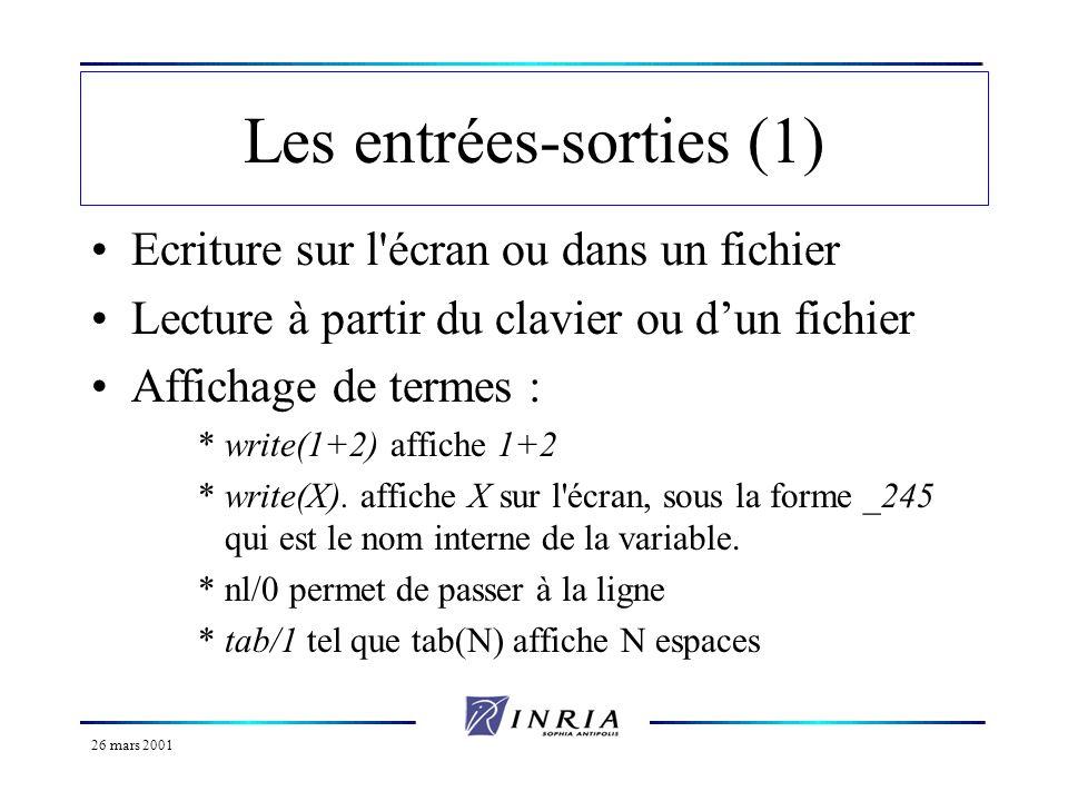 26 mars 2001 Les entrées-sorties (2) Affichage de termes (suite) : *display/1 agit comme write/1 mais en affichant la représentation sous forme darbre *Ex : write(3+4), nl, display(3+4), nl.
