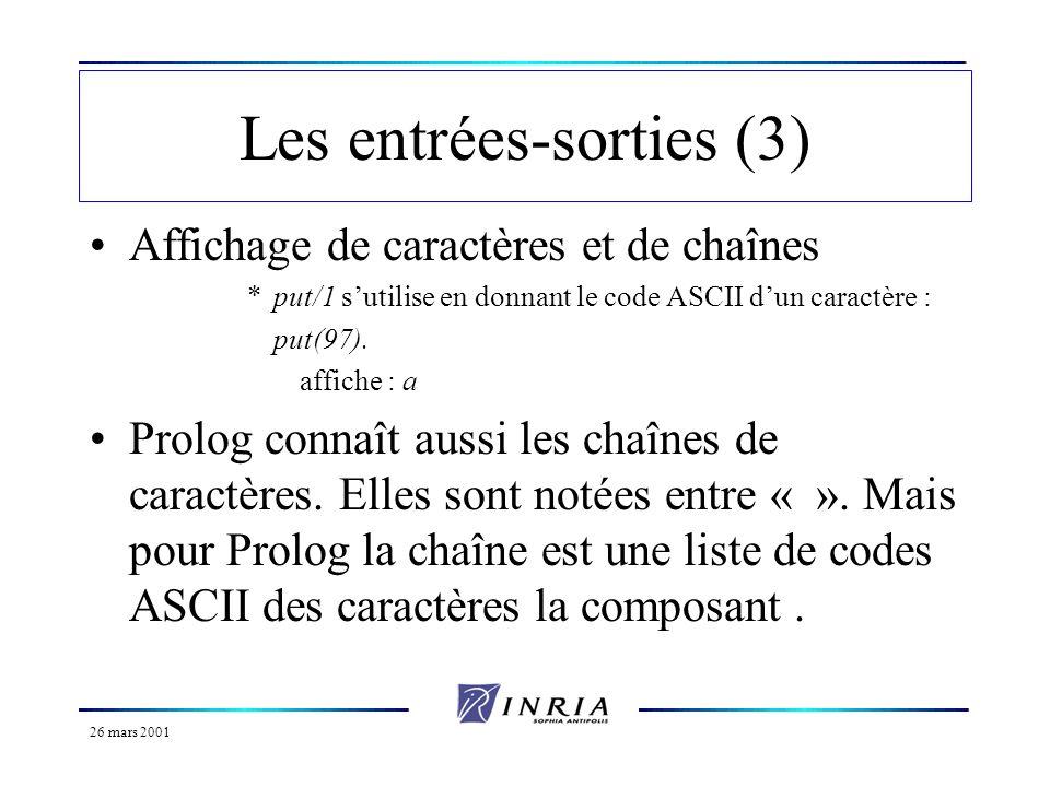 26 mars 2001 Les entrées-sorties (4) Lecture de termes : *read/1 admet nimporte quel terme en argument.