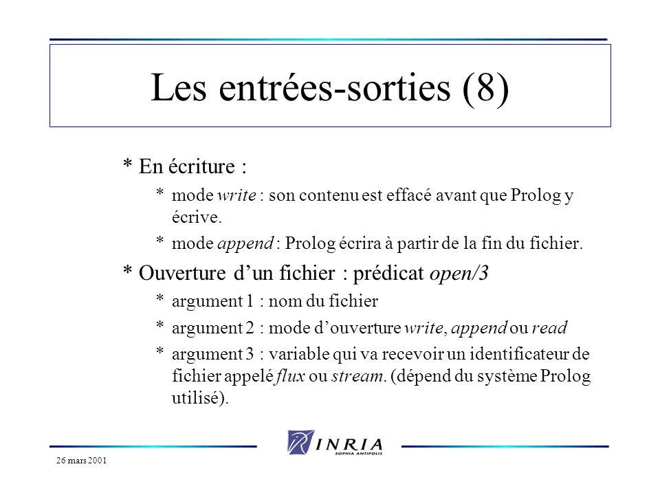 26 mars 2001 Les entrées-sorties (9) Tous les prédicats read, write et autres vus auparavant admettent un second argument : le flux identifiant le fichier.