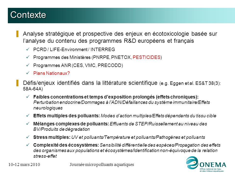 10-12 mars 2010Journée micropolluants aquatiques Méthodologie Mots-clés: Ecotoxicology/(Eco)toxicity/Contaminant*AND impact*/Pollution AND impact*/Bioaccumulation/Transfert AND contaminant*/Biomarker*/Biological indicators/Ecological Risk Assessment